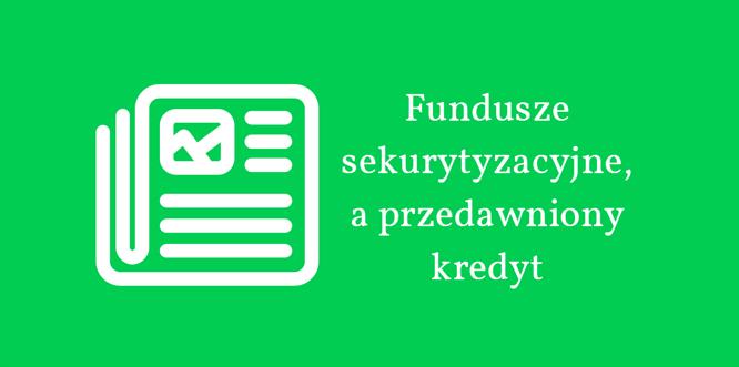Fundusze sekurytyzacyjne a przedawniony kredyt