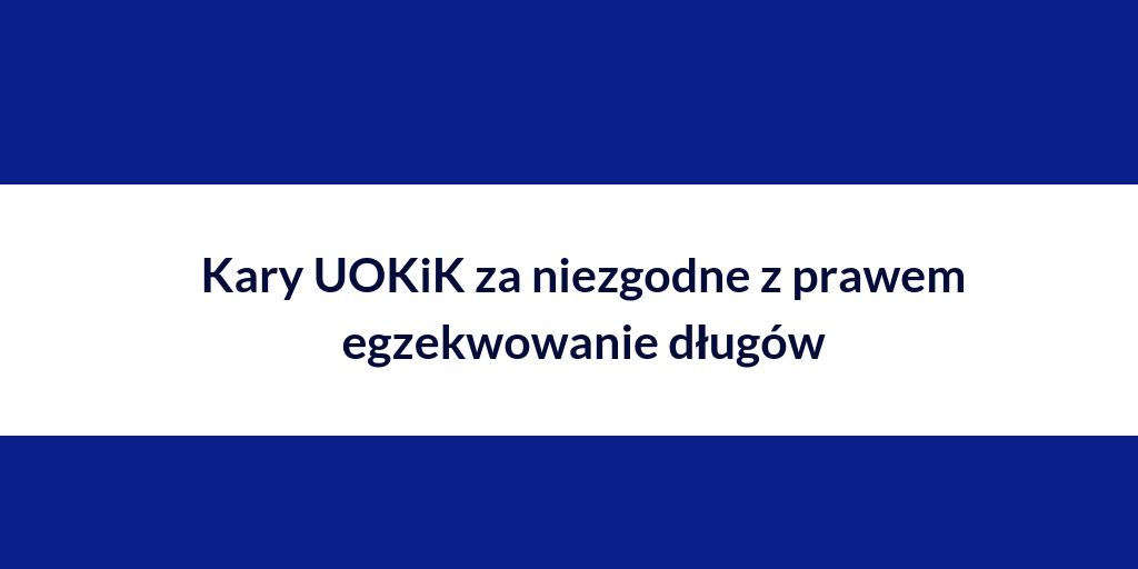 GetBack S.A i Vex Sp. zo.o. ukarane przez UOKiK za niezgodne z prawem egzekwowanie długów